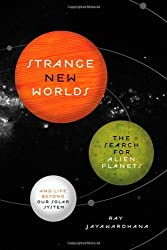 Strange New Worlds: The Search for Alien Planets and Life beyond Our Solar System by Ray Jayawardhana (2011-02-20)