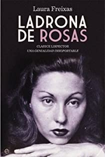 Ladrona de Rosas - clarice listector, una genialidad insoportable par Freixas