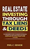 Real Estate Investing Through Tax Liens & Deeds: The Beginner s Guide To Earning Sustainable A Passive Income While Reducing Risks (Traditional Buy & Hold Doesn t Work Anymore)
