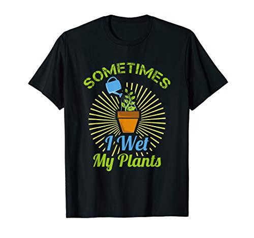 (Sometimes I Wet My Plants T-Shirt   Gardening)
