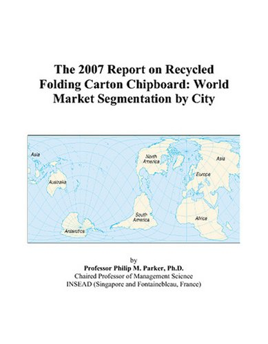 The 2007 Report on Recycled Folding Carton Chipboard: World Market Segmentation by -
