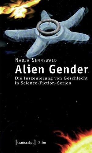 Alien Gender: Die Inszenierung von Geschlecht in Science-Fiction-Serien (Film)