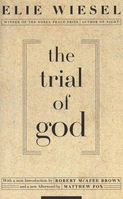Elie Wiesel: The Trial of God : (As It Was Held on February 25, 1649, in Shamgorod) (Paperback - Revised Ed.); 1995 Edition