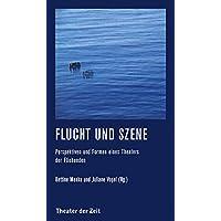 Flucht und Szene: Perspektiven und Formen eines Theaters der Fliehenden (Recherchen)