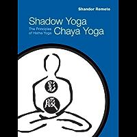 Shadow Yoga, Chaya Yoga: The Principles of Hatha Yoga