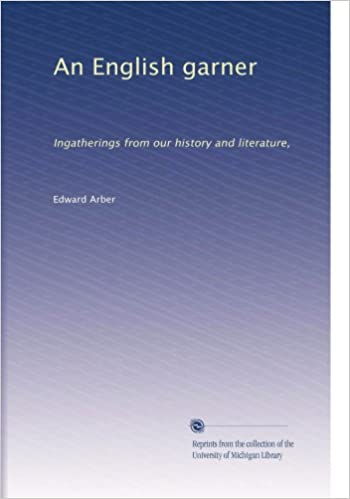 Book An English garner: Ingatherings from our history and literature, (Volume 7)