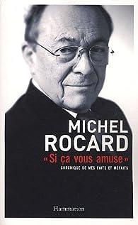 ''Si ça vous amuse'' : Chronique de mes faits et méfaits par Michel Rocard