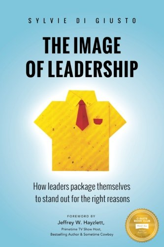 The Image of Leadership: How leaders package themselves to stand out for the right (Right Package)