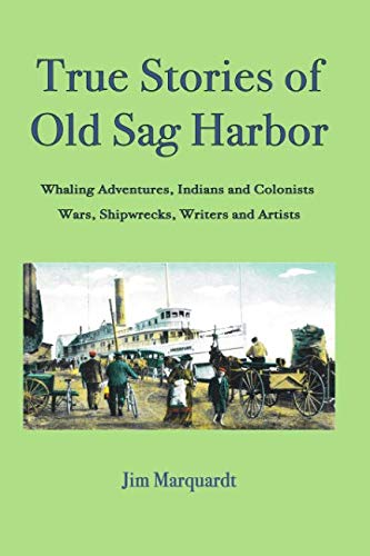- True Stories of Old Sag Harbor: Whaling Adventures, Indians and Colonists, Wars, Shipwrecks, Writers and Artists