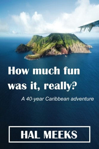 Download How much fun was it, really?: a 40-year Caribbean adventure pdf epub