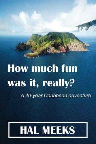 Read Online How much fun was it, really?: a 40-year Caribbean adventure pdf epub