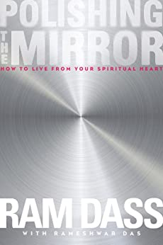 Polishing the Mirror: How to Live from Your Spiritual Heart by [Ram Dass]
