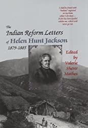 The Indian Reform Letters of Helen Hunt Jackson, 1879-1885 (Critical Studies Series; 28)
