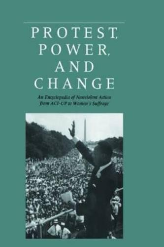 Protest, Power, and Change: An Encyclopedia of Nonviolent Action from ACT-UP to Women's Suffrage (Garland Reference Libr