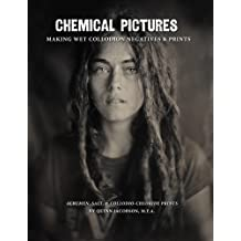 Chemical Pictures: Making Wet Collodion Negatives: Albumen, Salt, & Collodio-Chloride Prints