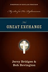 The Great Exchange (Foreword by Sinclair Ferguson): My Sin for His Righteousness