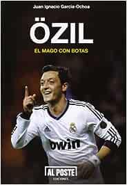 Özil: El mago con botas (Al Poste): Amazon.es: García-Ochoa, Juan ...