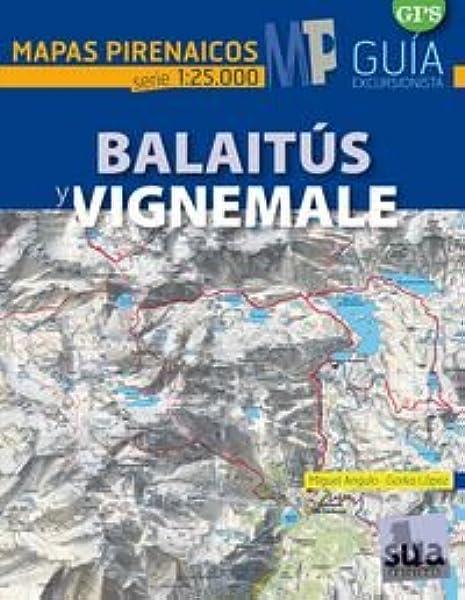 Balaitús y Vignemale (Mapas Pirenaicos): Amazon.es: Lopez Calleja, Gorka, Angulo Bernard, Miguel: Libros