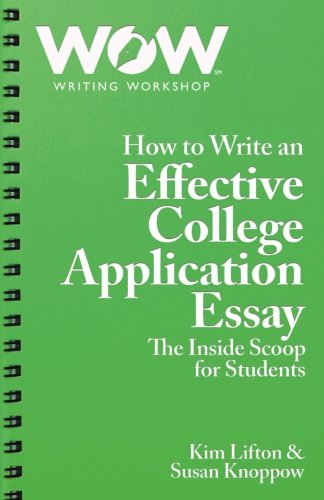 How to Write an Effective College Application Essay: The Inside Scoop for Students (Volume 2)