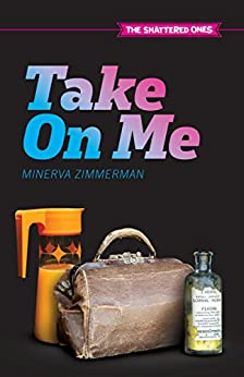 Take On Me (The Shattered Ones Book 1) by [Zimmerman, Minerva]