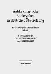 Antike Christliche Apokryphen in Deutscher Ubersetzung: I. Band in Zwei Teilbanden: Evangelien Und Verwandtes