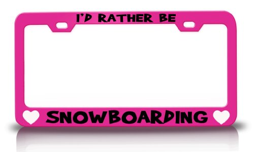 I'D RATHER BE SNOWBOARDING Hobby Sports Metal License Plate Frame Tag Holder Pink (License Plate Frame Snowboarding)
