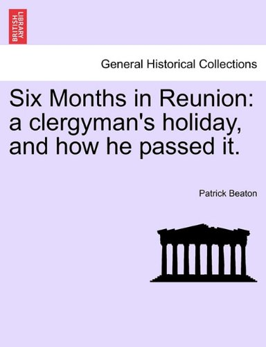 Six Months in Reunion: a clergyman's holiday, and how he passed it. VOL. I pdf epub