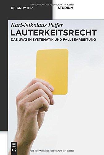 lauterkeitsrecht-das-uwg-in-systematik-und-fallbearbeitung-de-gruyter-studium