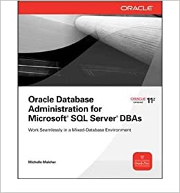 By Malcher, Michelle ( Author ) [ Oracle Database Administration for Microsoft SQL Server DBAs By Sep-2010