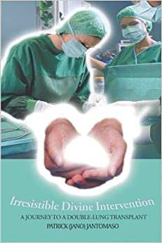 Book Irresistible Divine Intervention: A Journey to a Double-Lung Transplant