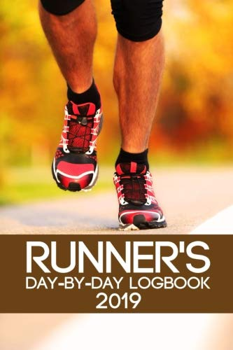 Runner's Day-By-Day Logbook 2019: Runner Daily Day-by-Day Logbook 2019  Running Journal Record Book (Runner Daily Logbook Planner Journal   Record Book Tracker 2019 Series) (Volume 1)