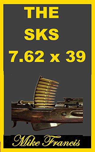 The SKS 7.62 x 39: The Soviet M1 Carbine, And Predecessor to the - Carbine 47 Ak