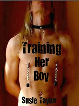 Training Her Boy - BDSM Female Domination/ Male Submissive by [Taylor, Susie]