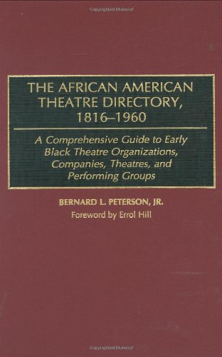 Search : The African American Theatre Directory, 1816-1960: A Comprehensive Guide to Early Black Theatre Organizations, Companies, Theatres, and Performing Groups