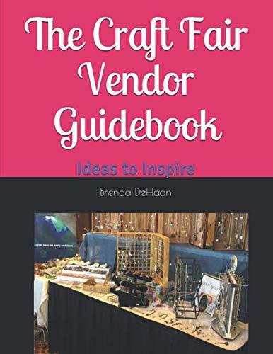 The Craft Fair Vendor Guidebook: Ideas to Inspire