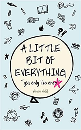 A Little Bit Of Everything You Only Live Once Anam Habib