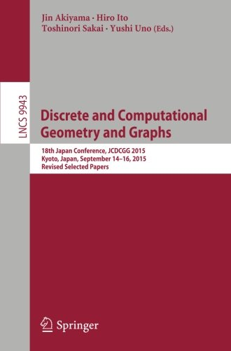 Discrete and Computational Geometry and Graphs: 18th Japan Conference, JCDCGG 2015, Kyoto, Japan, September 14-16, 2015,