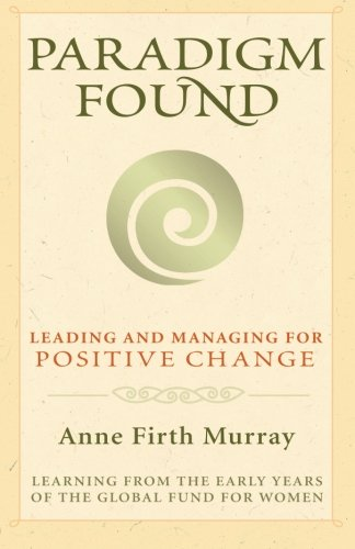 Paradigm Found: Leading and Managing for Positive Change