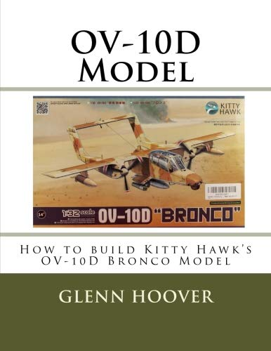 (OV-10D Model: How to build Kitty Hawk's OV-10D Bronco Model (A Glenn Hoover Model Build Instruction Series) (Volume 11))