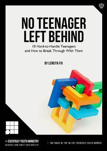 No Teenager Left Behind: 10 Hard-to-Handle Teenagers and How to Break Through With Them
