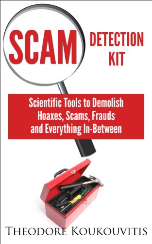Scam Detection Kit: Scientific Tools to Demolish Hoaxes, Scams, Frauds and Everything In-Between