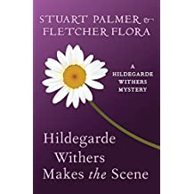 Hildegarde Withers Makes the Scene (The Hildegarde Withers Mysteries Book 14)
