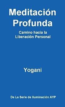 Meditación Profunda - Camino hacia la Liberación Personal (La Serie de Iluminación AYP nº 1) (Spanish Edition) por [Yogani]