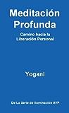 Meditación Profunda - Camino hacia la Liberación Personal (La Serie de Iluminación AYP nº 1) (Spanish Edition)