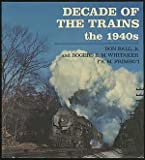 Decade of the Trains, Don Ball and Rogers E. Whitaker, 0821207598