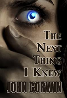 The Next Thing I Knew (Heavenly Book 1) by [Corwin, John]