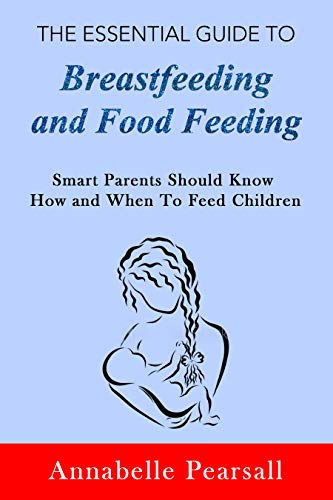Pdf Parenting The Essential Guide to Breastfeeding and Food Feeding: Smart Parents Should Know How and When To Feed Children