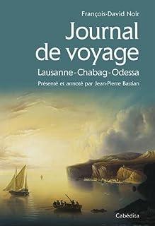 Journal de voyage : Lausanne - Chabag - Odessa : 1822-1825, Noir, François-David