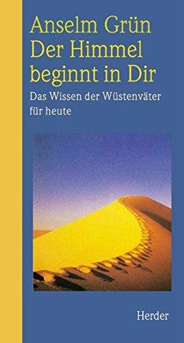 Der Himmel beginnt in Dir - Das Wissen der Wüstenväter für heute