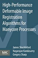 High Performance Deformable Image Registration Algorithms for Manycore Processors Front Cover